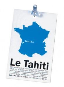 L'identité visuelle du restaurant Le Tahiti, approche décalée et efficace, ou comment magnifier (du fait même de sa situation géographique idyllique) un « nom de marque » plutôt ingrat…