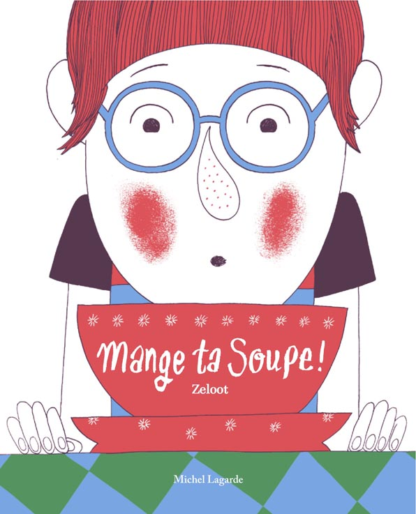 Mange ta soupe ! aux éditions Michel Lagarde, novembre 2014